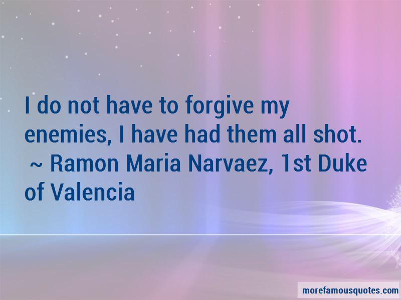 Ramon Maria Narvaez, 1st Duke Of Valencia Quotes