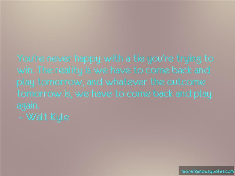Walt Kyle Quotes