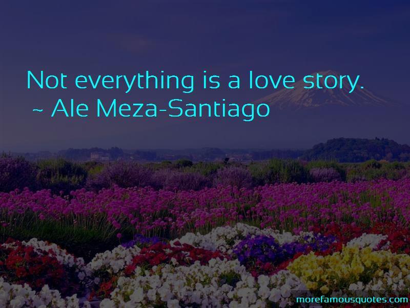 Ale Meza-Santiago Quotes