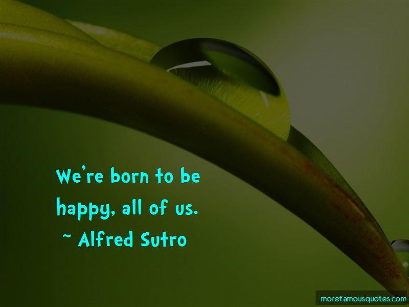 Alfred Sutro Quotes