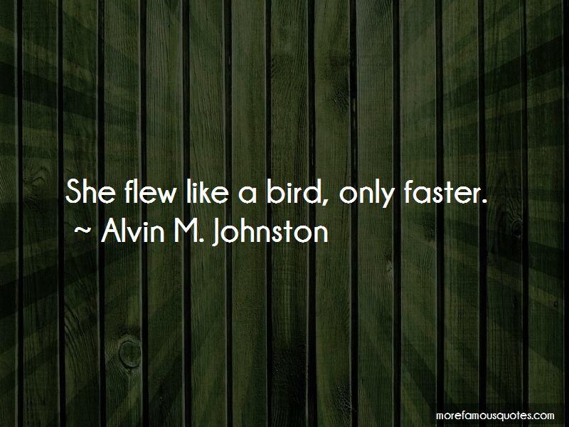 Alvin M. Johnston Quotes