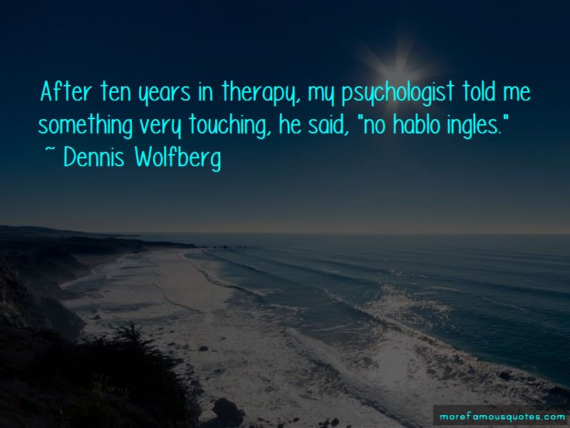 Dennis Wolfberg Quotes Pictures 2