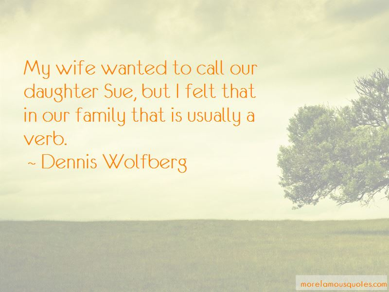 Dennis Wolfberg Quotes Pictures 3