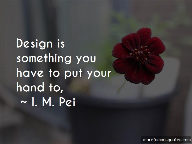 I. M. Pei Quotes Pictures 3