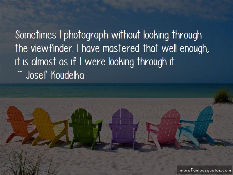 Josef Koudelka Quotes Pictures 4