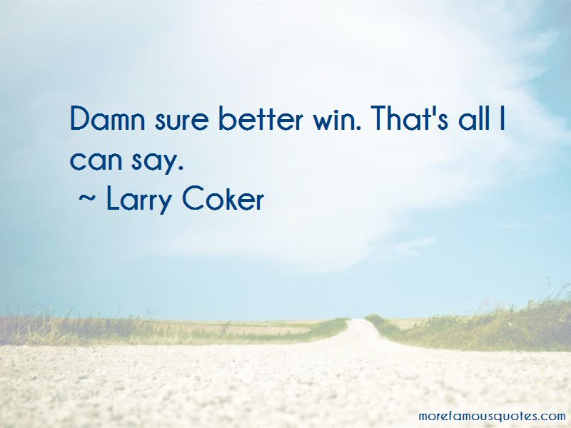 Larry Coker Quotes Pictures 3