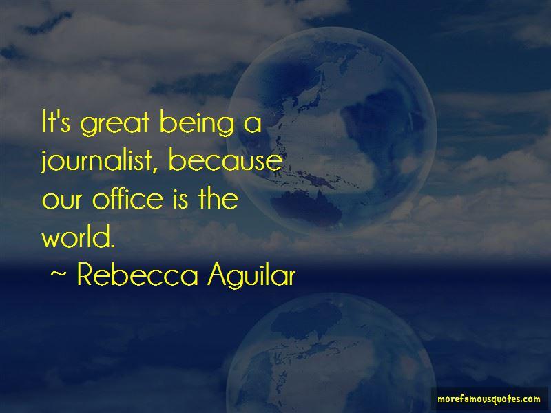 Rebecca Aguilar Quotes
