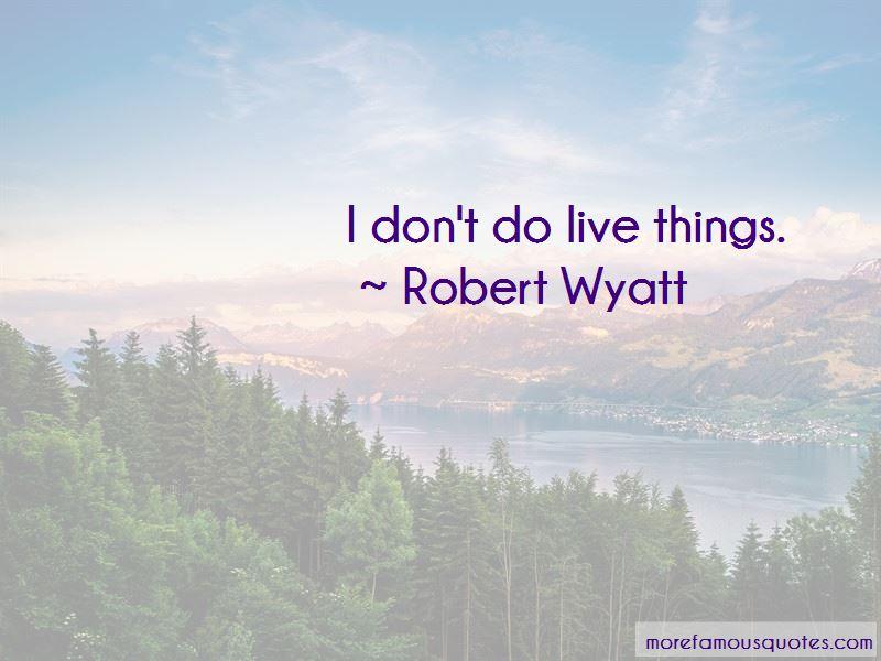 Robert Wyatt Quotes