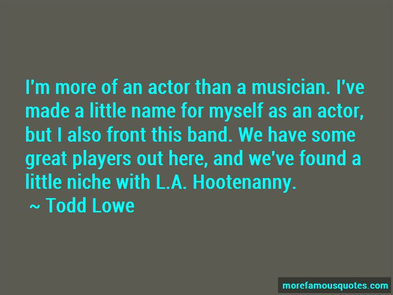 Todd Lowe Quotes