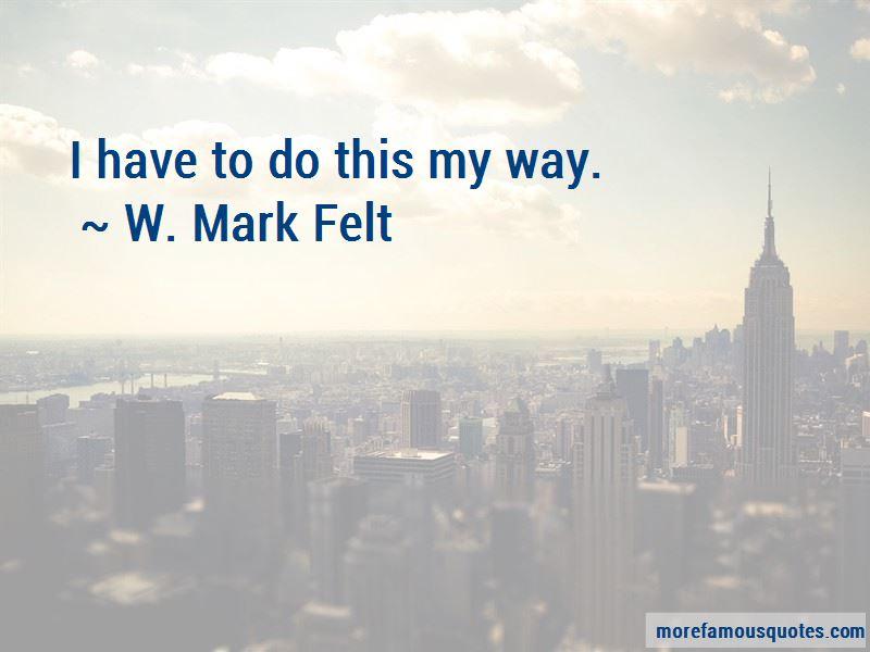 W. Mark Felt Quotes Pictures 4