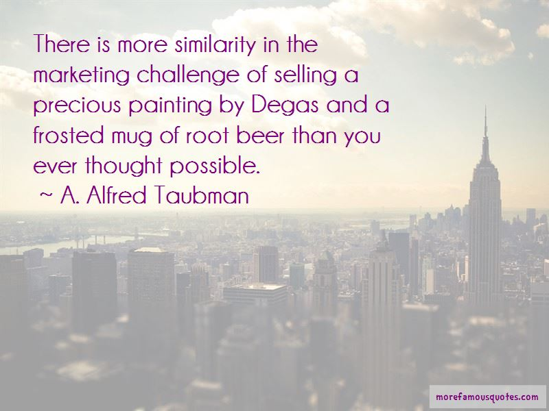 A. Alfred Taubman Quotes Pictures 2
