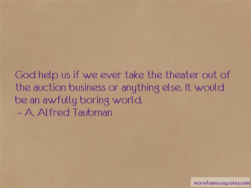 A. Alfred Taubman Quotes