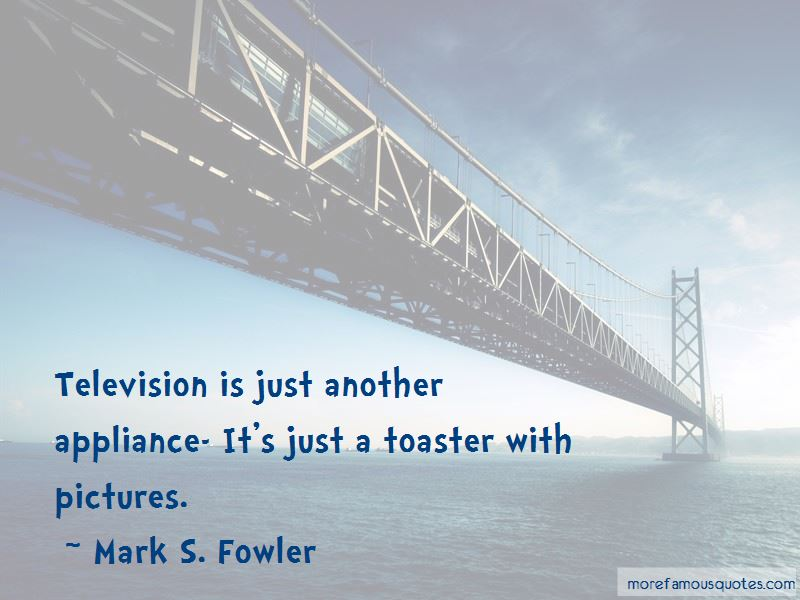 Mark S. Fowler Quotes Pictures 2