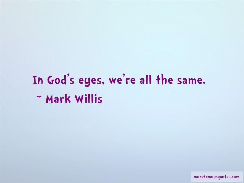 Mark Willis Quotes