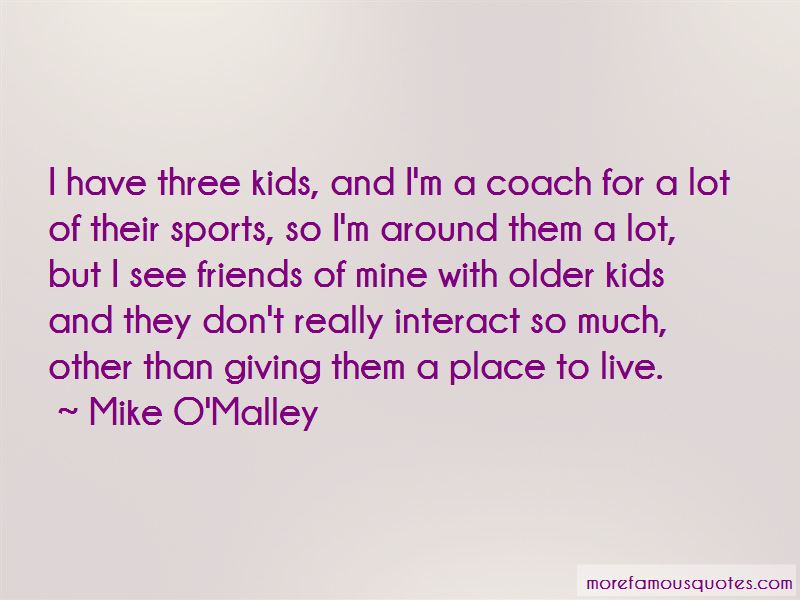 Mike O'Malley Quotes Pictures 4