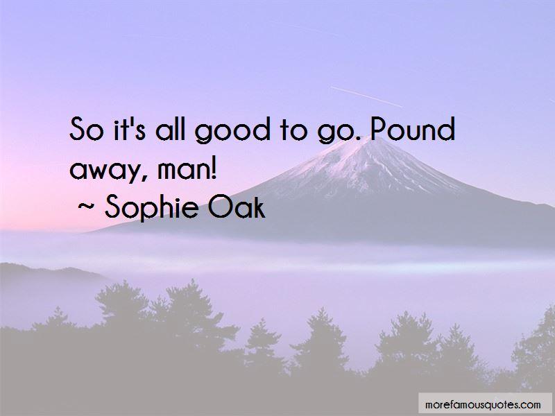 Sophie Oak Quotes