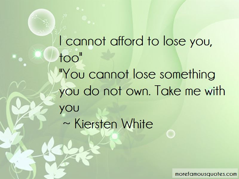 Cannot Afford To Lose You Quotes
