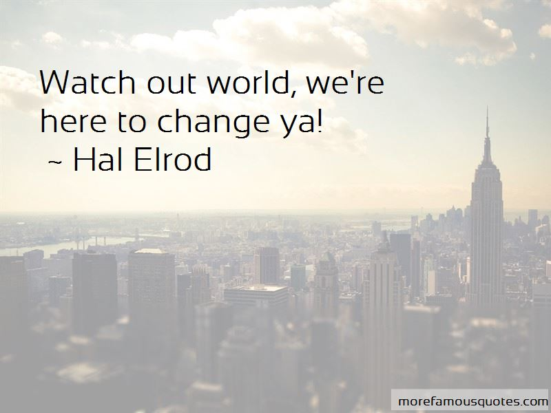 Watch Out World Quotes Pictures 3
