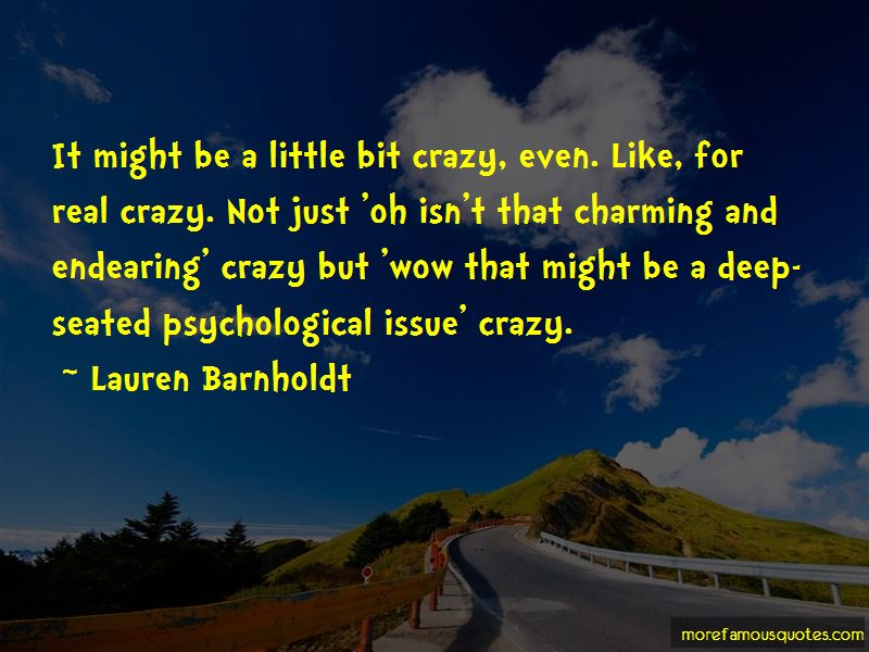 I Might Be A Little Bit Crazy Quotes Pictures 4