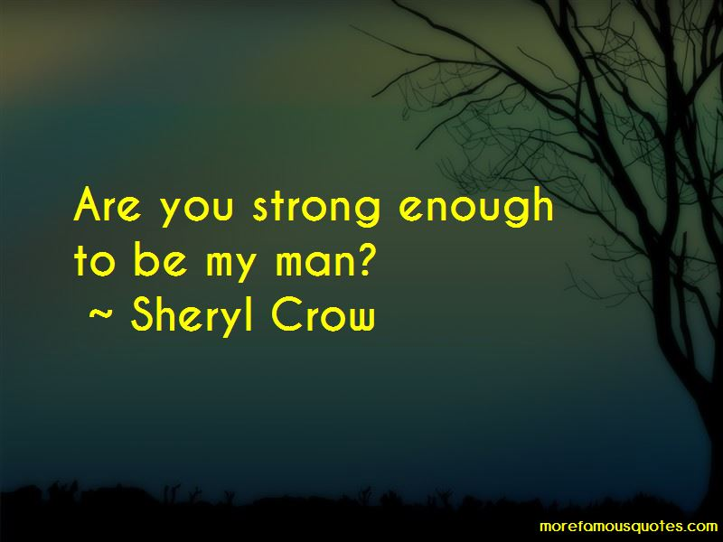 Are You Strong Enough To Be My Man Quotes: top 25 quotes ...