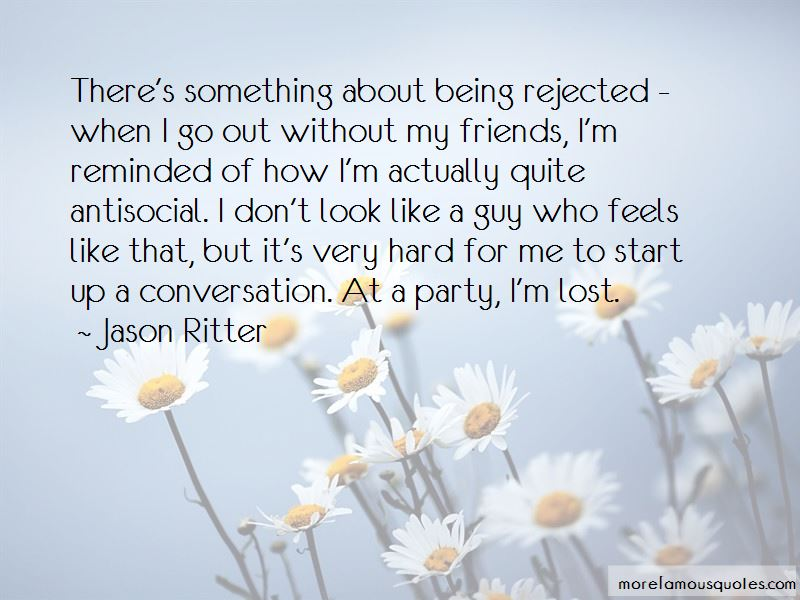Quotes About Being Rejected By Friends: top 2 Being Rejected