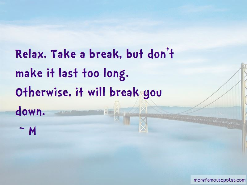 Take A Break And Relax Quotes