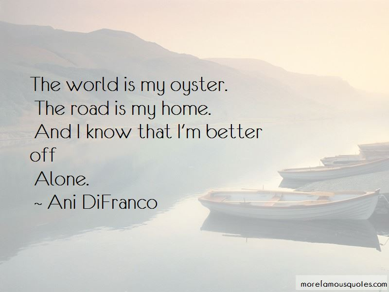 World Is My Oyster Quotes