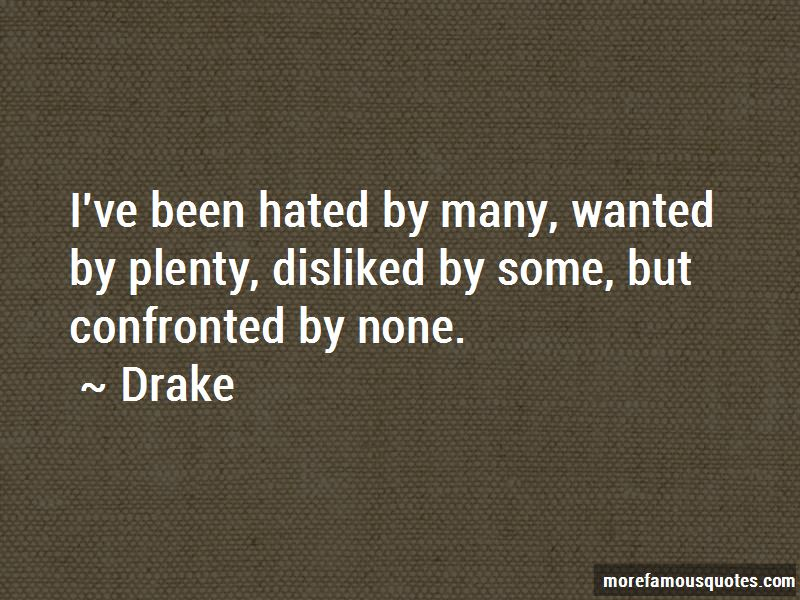 Hated By Many Wanted By Plenty Quotes