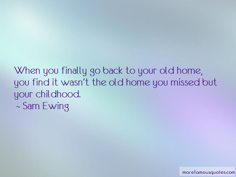 Quotes About Your Old Home Top 48 Your Old Home Quotes From Famous