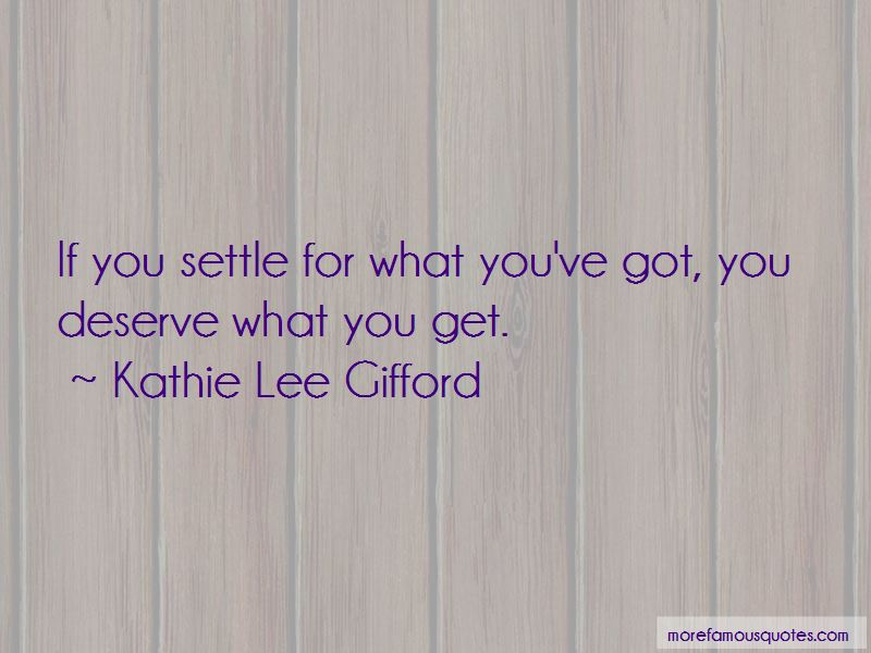 You Deserve What You Get Quotes Pictures 2