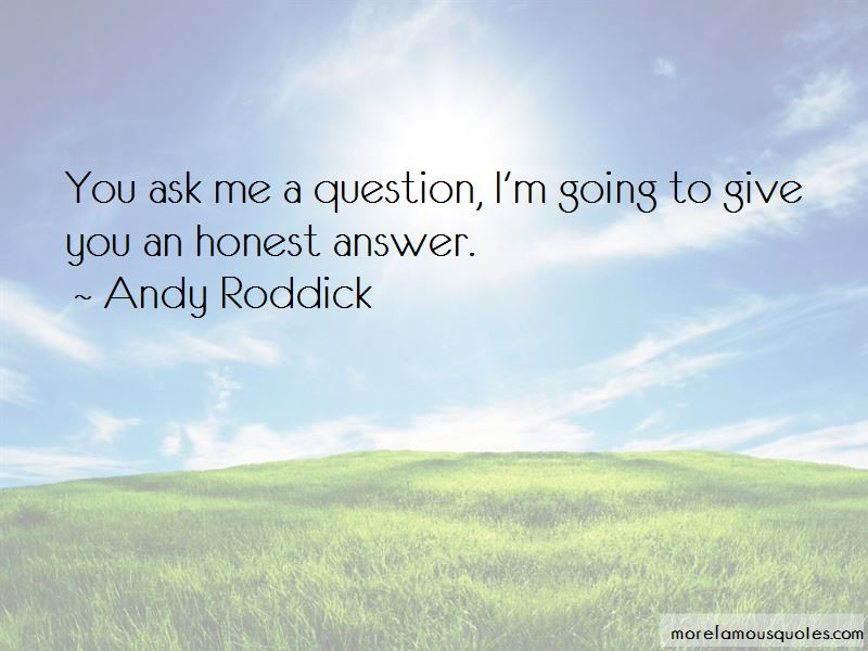 Ask Me A Question Quotes