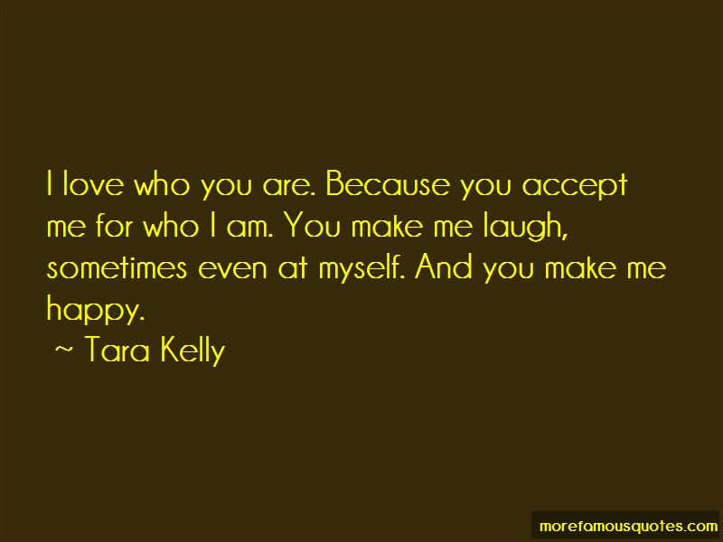 You Accept Me For Who I Am Quotes