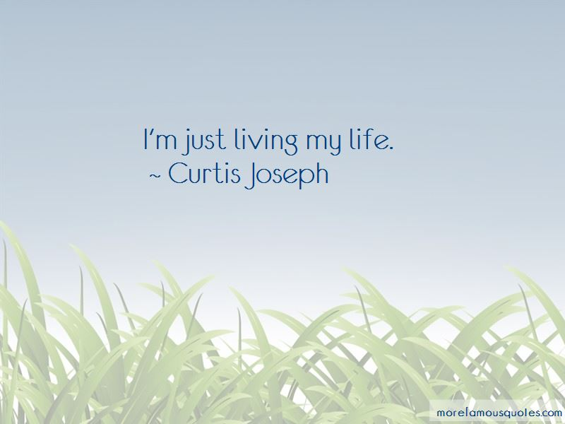 I'm Just Living Quotes
