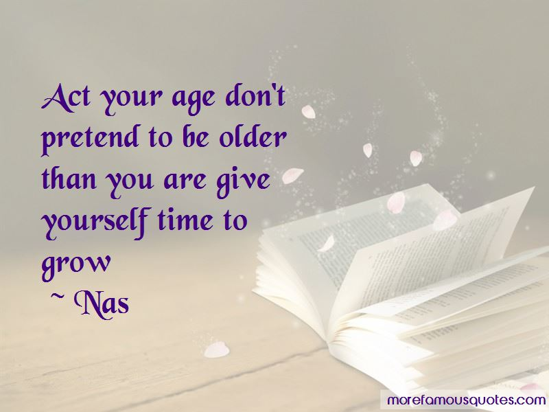 Grow Up Act Your Age Quotes