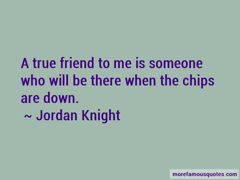 When The Chips Are Down Quotes Pictures 2
