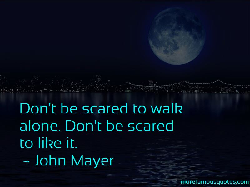 Don't Be Scared To Walk Alone Quotes