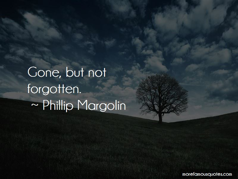 Gone But Not Forgotten Quotes | Quotes About Gone But Not Forgotten Top 16 Gone But Not Forgotten