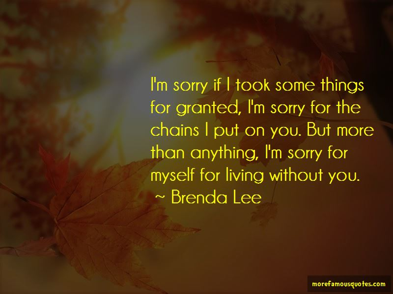 I'm Sorry I Took You For Granted Quotes
