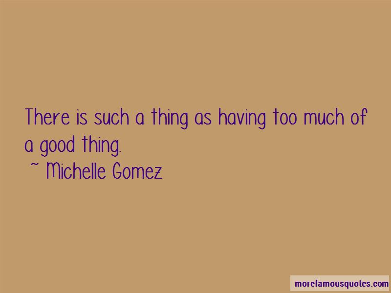 Quotes About Having Too Much Of A Good Thing