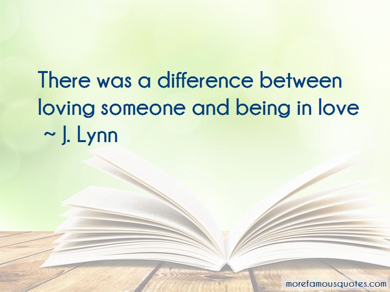 The Difference Between Being In Love And Loving Someone Quotes Pictures 2