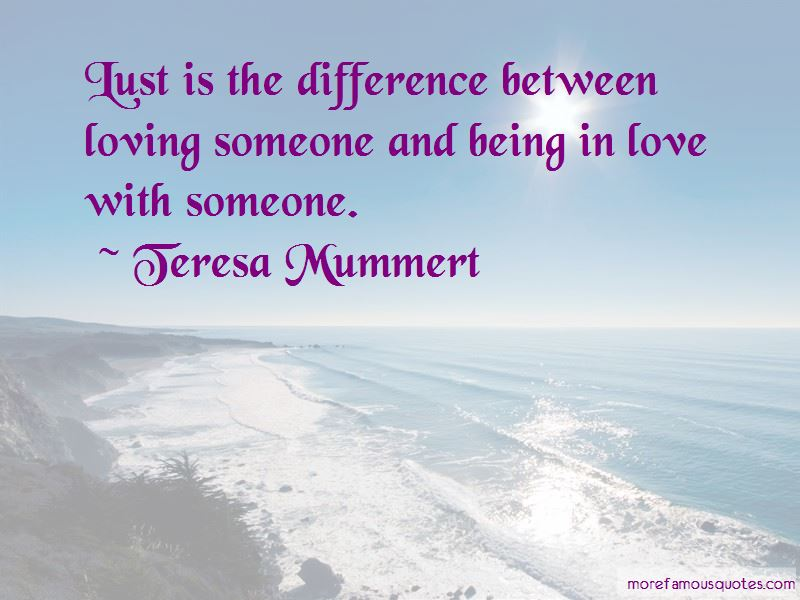 The Difference Between Being In Love And Loving Someone Quotes Pictures 3