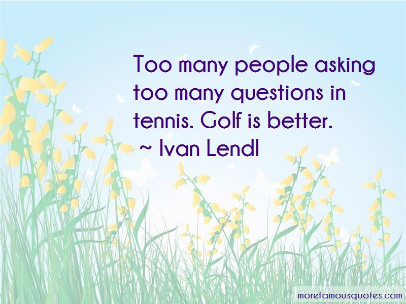 Asking Too Many Questions Quotes Pictures 4
