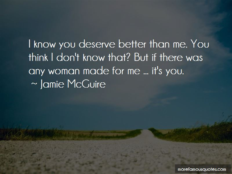 Quotes About You Deserve Better Than Me: top 34 You