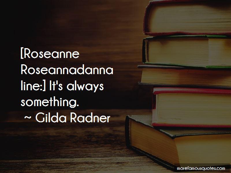 Roseannadanna Quotes