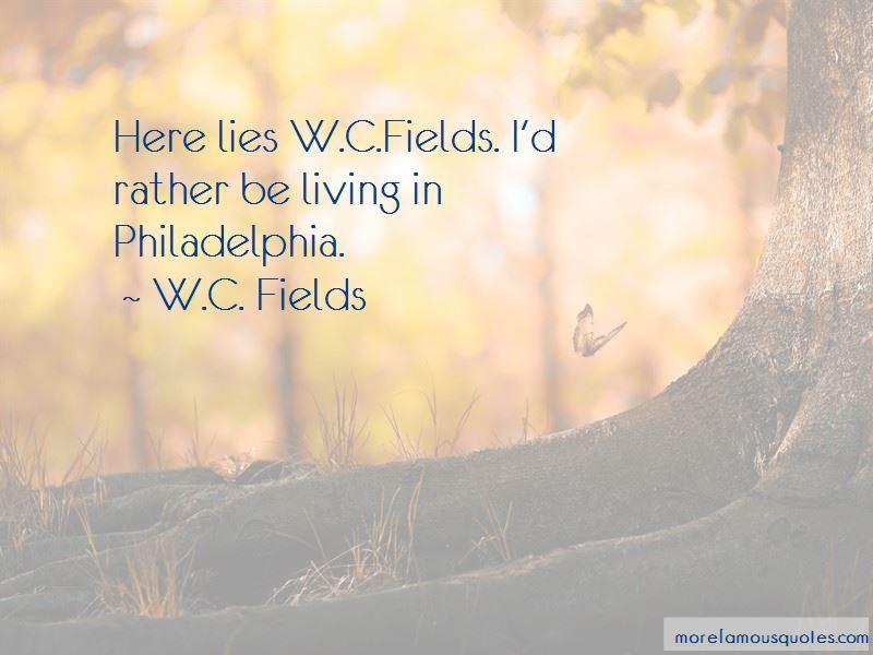 Wc Fields Philadelphia Quotes