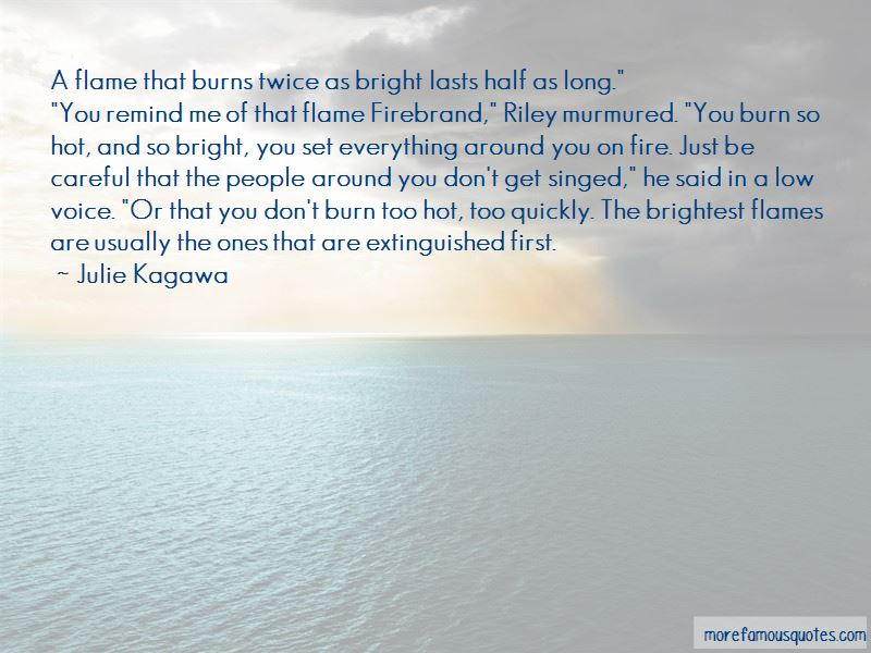 Brightest Flames Quotes