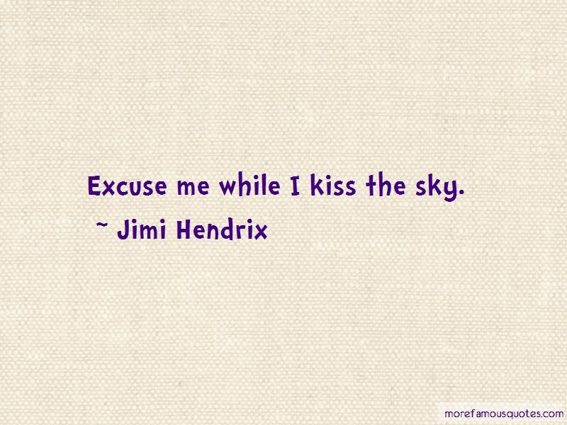 Excuse Me While I Kiss The Sky Quotes