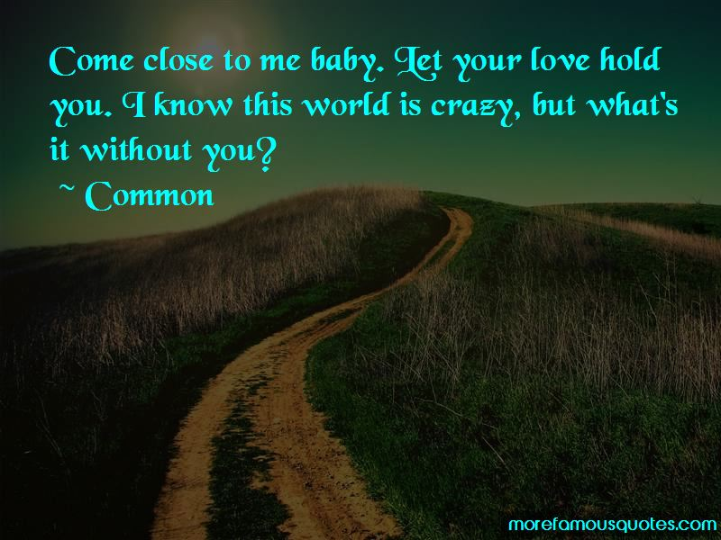 Come Close To Me Quotes