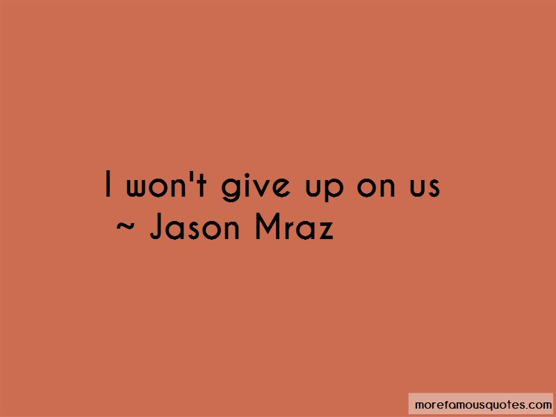 I Won\'t Give Up On Us Quotes: top 17 quotes about I Won\'t ...
