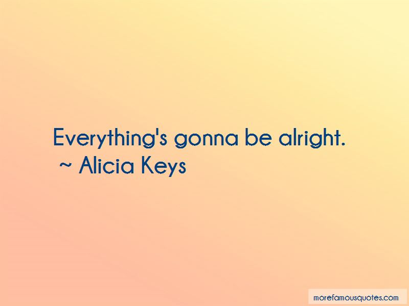 Everything's Gonna Be Alright Quotes Pictures 3